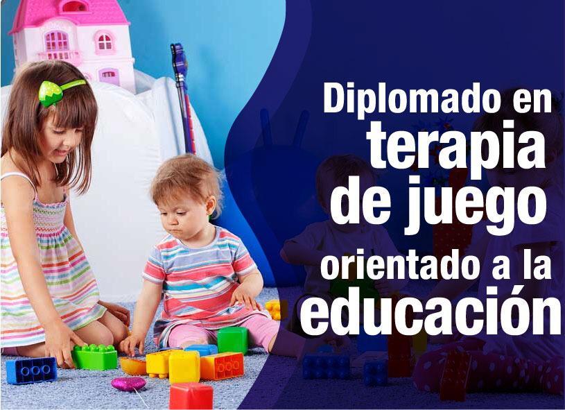 Diplomado en Terapia de Juego Orientado a la Educación (2da Edición)